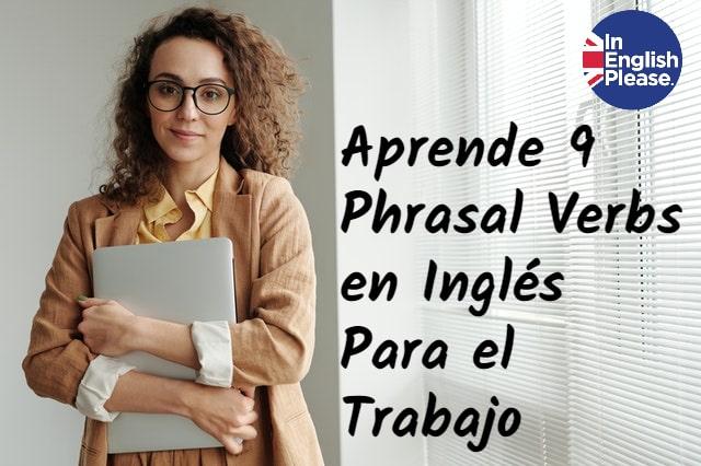 Aprende 9 Phrasal Verbs en Inglés Para el Trabajo