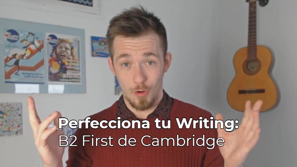 Perfecciona tu writing para el B2 First de Cambridge