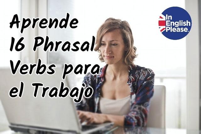 Aprende 16 Phrasal Verbs para el Trabajo
